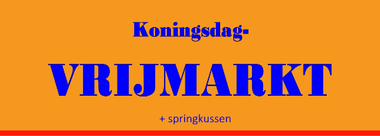 Koningsdag – Vrijmarkt vrijdag 26 april van 16:00 – 19:30 uur